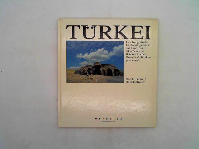 Türkei : e. fotogr. Entdeckungsreise in d. Land, d. zu allen Zeiten d. Brücke zwischen Orient u. Okzident gewesen ist