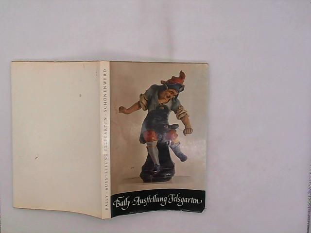Bally-Ausstellung Felsgarten, Schönenwerd : Führer durch d. Schuhmuseum d. Bally Schuhfabriken A.G. Wilhelm Sulser 2. Aufl.