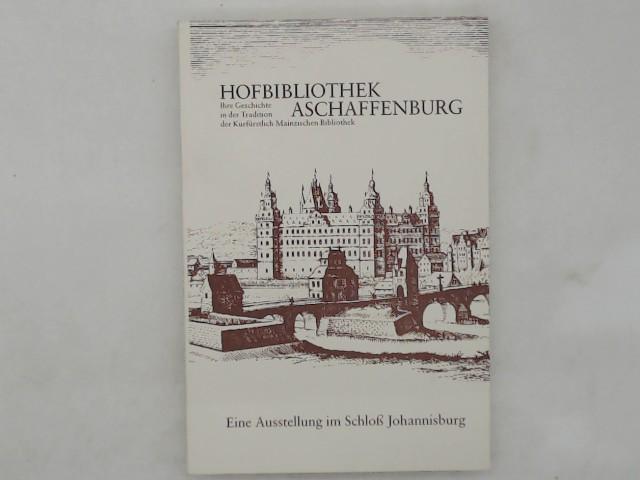 Hofbibliothek Aschaffenburg : ihre Geschichte in d. Tradition d. Kurfürstl.-Mainz. Bibliothek ; e. Ausstellung ; [Ausstellung im Schloss Johannisburg, 17. Juni - 30. September 1982]. von Sigrid von der Gönna