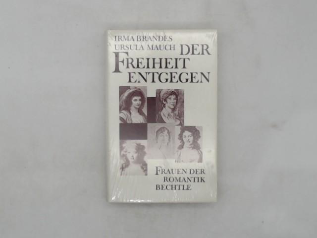 Brandes, Irma (Verfasser) und Ursula (Verfasser) Mauch: Der Freiheit entgegen : Frauen d. Romantik. Irma Brandes ; Ursula Mauch