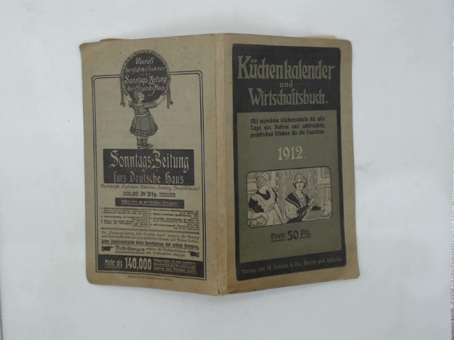 Küchenkalender und Wirtschaftsbuch. 1912 Mit erprobten Küchenzetteln für alle Tage des Jahres und zahlreichen, praktischen Winken für die Hausfrau