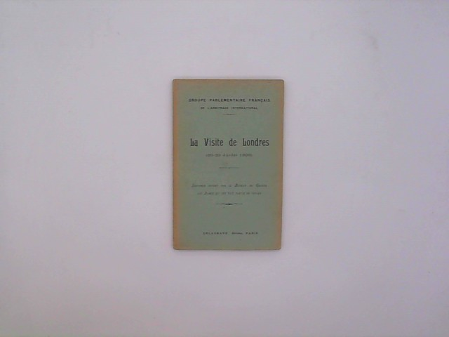 Groupe parlementaire français de l'arbitrage international: La visite de Londres (20-23 juillet 1908) (1908)