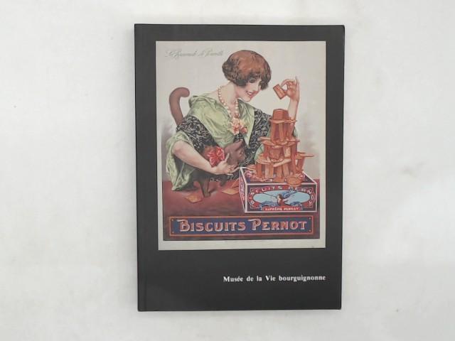 Biscuits Pernot, une manufacture dijonnaise, 1869-1963 : Exposition, Dijon, Musée de la vie bourguignonne Perrin de Puycousin, 30 mai-29 octobre 1990, Genève, Musée d