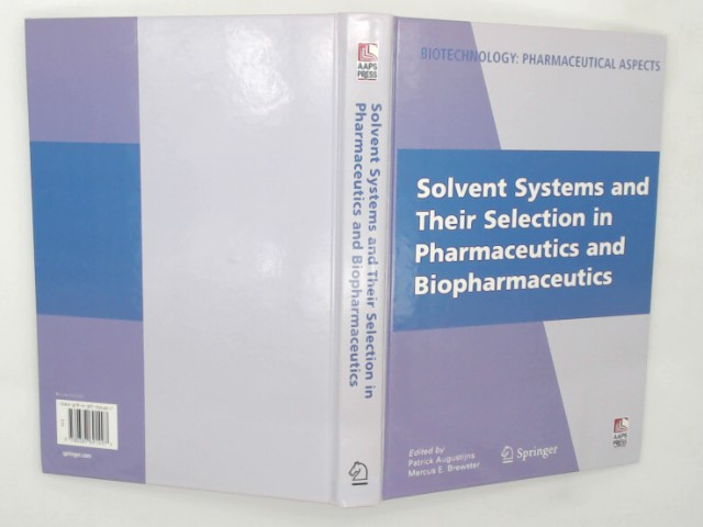 Solvent Systems and Their Selection in Pharmaceutics and Biopharmaceutics (Biotechnology: Pharmaceutical Aspects, Band 6) Auflage: 2007