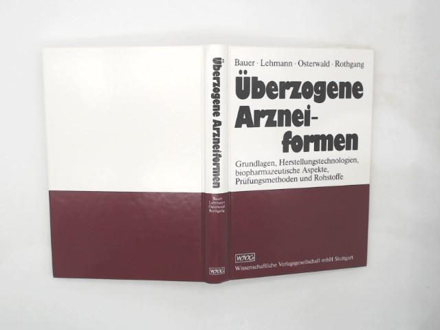 Überzogene Arzneiformen : Grundlagen, Herstellungstechnologien, biopharmazeutische Aspekte, Prüfungsmethoden und Rohstoffe. von Kurt H. Bauer ...