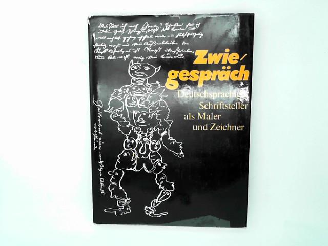 Zwiegespräch Deutschsprachige Schriftsteller als Maler und Zeichner