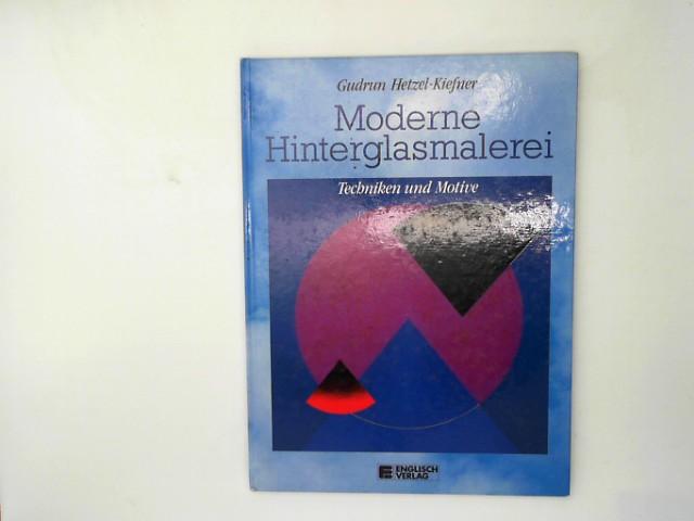 Moderne Hinterglasmalerei. Techniken und Motive
