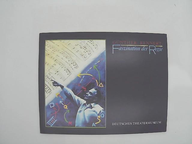 Rennert, Günther: Günther Rennert: Faszination der Regie. Eine Ausstellung aus dem Nachlaß. 13. Dez. 1990 bis 31. März 1991 im Deutschen Theatermuseum in München