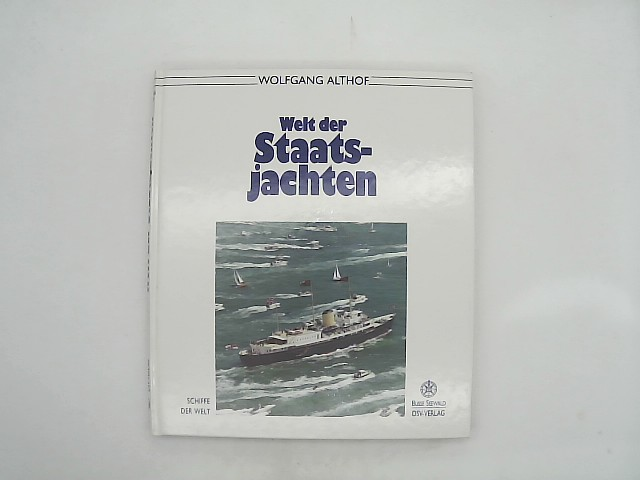 Welt der Staatsjachten (Schiffe der Welt) Auflage: 1. Auflage