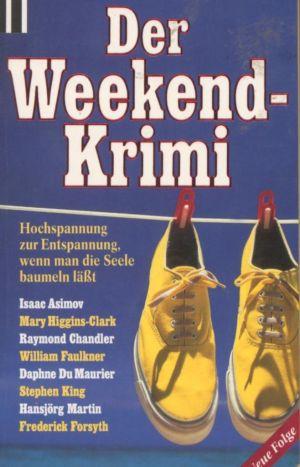 Der Weekend-Krimi. Hochspannung zur Entspannung, wenn man die Seele baumeln läßt. - Eichhorn, Gisela (Auswahl)