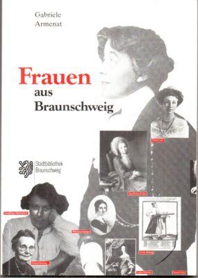 Frauen aus Braunschweig.  3. erheblich erweiterte und verbesserte Auflage, - Armenat, Gabriele