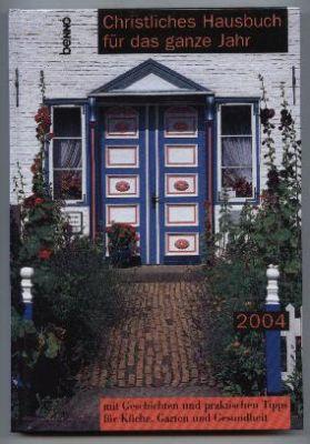 Christliches Hausbuch für das ganze Jahr mit Geschichten und praktischen Tipps für Küche, Garten und Gesundheit 2004. - Rothmann, Robert (Redaktion)