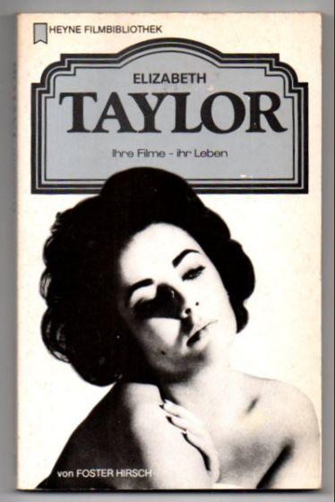 Elizabeth Taylor. Ihre Filme - ihr Leben. - Hirsch, Foster