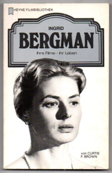 Ingrid Bergmann. Ihre Filme - ihr Leben. - Brown, Curtis F.