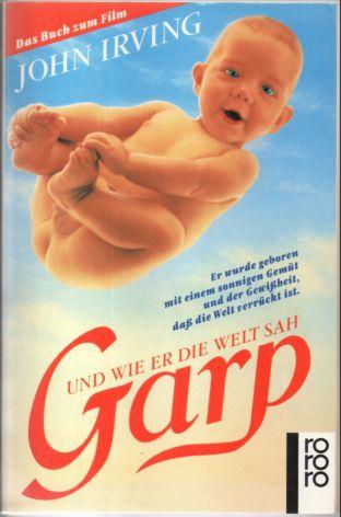 Garp und wie er die Welt sah. Roman. Das Buch zum Film.  413.-462. Tausend, - Irving, John