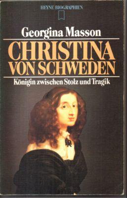 Christina von Schweden. Königin zwischen Stolz und Tragik.  genehmigte, ungekürzte Taschenbuchausgabe, - Masson, Georgina