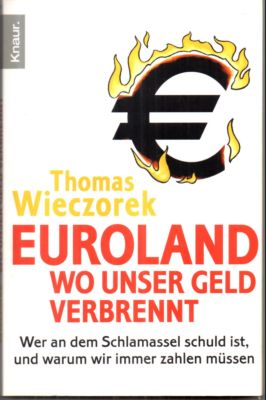 Euroland. Wo unser Geld verbrennt. Wer an dem Schlamassel schuld ist, und warum wir immer zahlen müssen.  Originalausgabe, - Wieczorek, Thomas