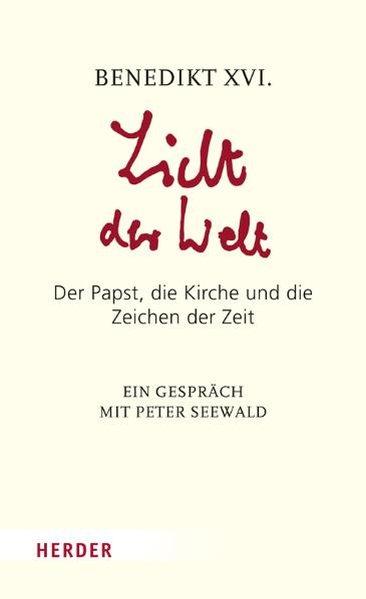 Licht der Welt : der Papst, die Kirche und die Zeichen der Zeit ; ein Gespräch mit Peter Seewald. Benedikt XVI. - Seewald, Peter
