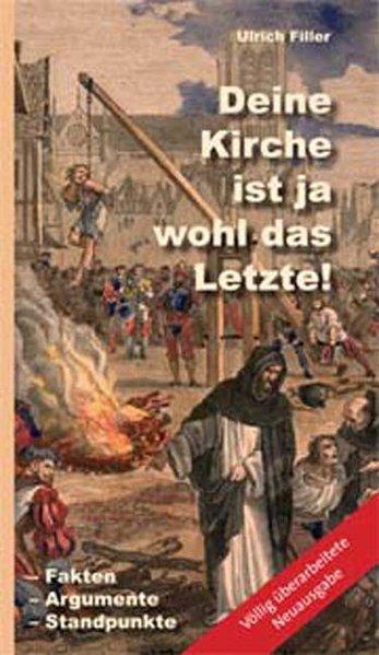 """""""Deine Kirche ist ja wohl das Letzte!"""" : Fakten, Argumente, Standpunkte. Fakten - Argumente - Standpunkte 3., überarb. Aufl. (9. - 13. Tsd.)"""