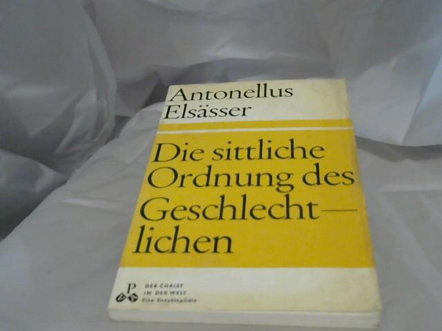 Elsässer, Antonellus: Die sittliche Ordnung des Geschlechtlichen. von / Der Christ in der Welt : Reihe 8, Das religiös-sittliche Leben ; Bd. 5c 2.Aufl.