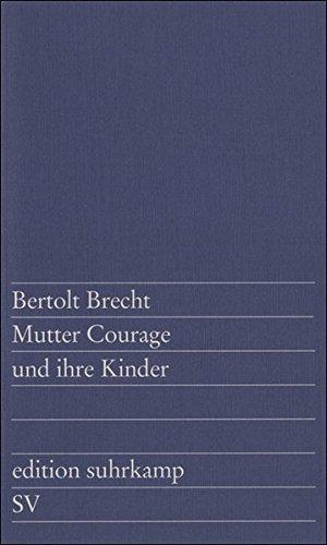 Mutter Courage und ihre Kinder : e. Chronik aus d. dreissigjährigen Krieg. Mitarb.: Margarete Steffin. Musik: Paul Dessau / Edition Suhrkamp ; 49 45. Aufl.