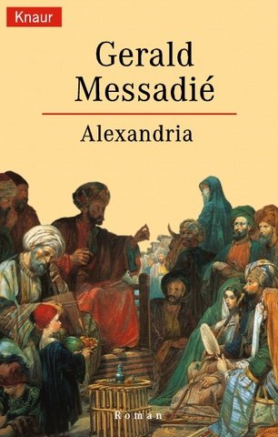 Alexandria : Roman. Gerald Messadié. Aus dem Franz. von Gabriele Krüger-Wirrer / Knaur ; 61174 Vollst. Taschenbuchausg.
