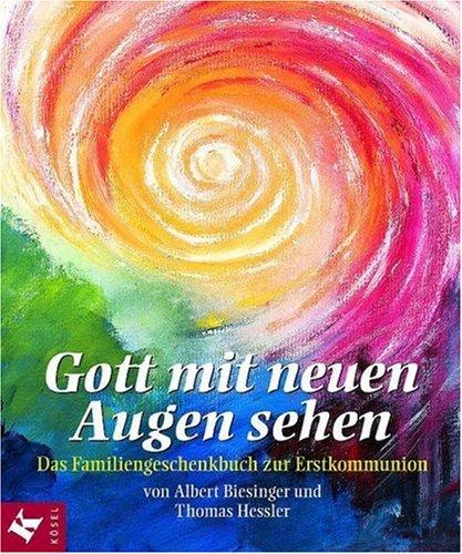 Gott mit neuen Augen sehen : das Familiengeschenkbuch zur Erstkommunion. von und Thomas Hessler