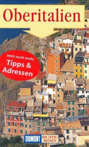 Oberitalien : Südtirol-Trentino, Aosta-Tal, Piemont, Ligurien, Lombardei, Emilia-Romagna, Veneto, Friaul-Julisch-Venetien. Richtig reisen