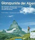 Glanzpunkte der Alpen : die schönsten Wanderungen zwischen den Aiguilles von Chamonix und den Drei Zinnen ; mit 30 Tourenvorschlägen. und Gerlinde M. Witt / Zauber der Berge