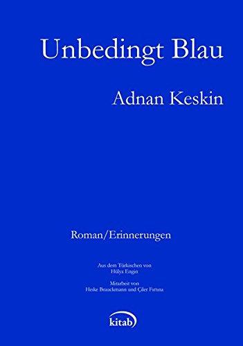 Unbedingt blau : Erinnerungen, Roman. Adnan Keskin ; aus dem Türkischen von Hülya Engin ; Mitarbeit von Heike Brauckmann und Çiler Fırtına