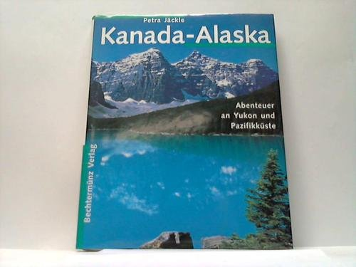 Kanada - Alaska : Abenteuer an Yukon und Pazifikküste.