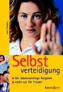 Selbstverteidigung : der lebenswichtige Ratgeber - nicht nur für Frauen. [Übers.: Berliner Buchwerkstatt, Vera Olbricht/Michael Fröhling]