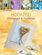 Hochzeit : Einladungen & Tischkarten. [Styling und Fotos: Roland Krieg] / Creativ extra ; 53253 1. Aufl.