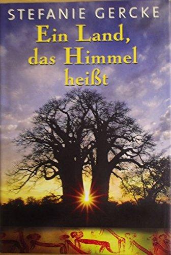 Gercke, Stefanie (Verfasser): Ein Land, das Himmel heißt : Roman. Stefanie Gercke Lizenzausgabe