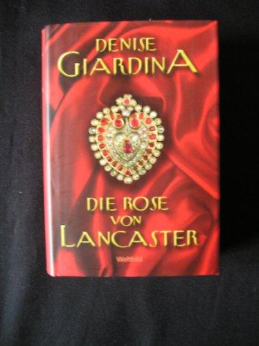 Die Rose von Lancaster : Roman. Aus dem Amerikan. von Helga Augustin