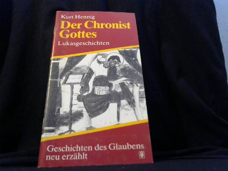 Hennig, Kurt: Der Chronist Gottes : Lukasgeschichten. Geschichten des Glaubens, neu erzählt 1. Aufl.