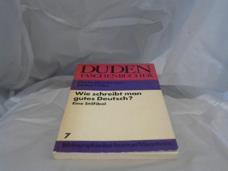 Duden, Wie schreibt man gutes Deutsch? : eine Stilfibel. von / Duden-Taschenbücher ; Bd. 7
