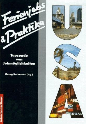 Ferienjobs und Praktika; Teil: USA. Georg Beckmann (Hrsg.) / Reihe Jobs & Praktika [Neuaufl.] / [Bearb. Wolfgang T. Klein]