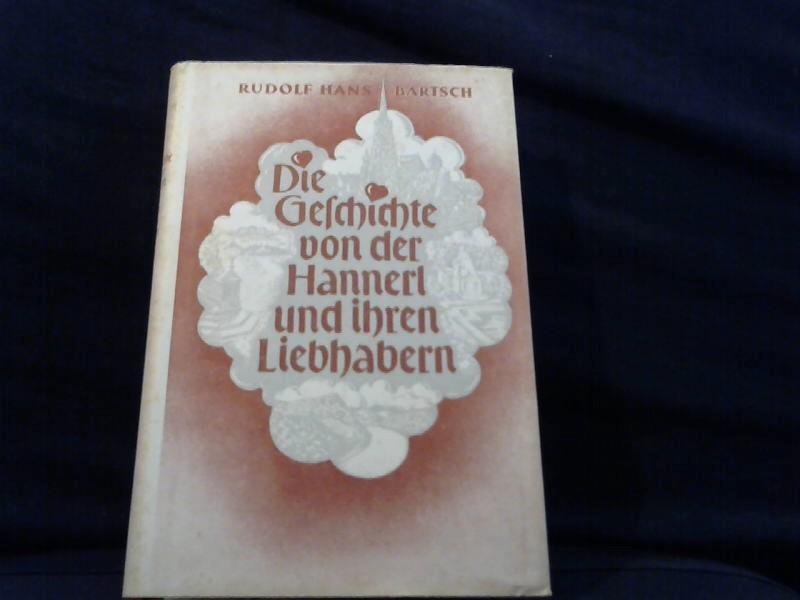 Bartsch, Rudolf Hans: Die Geschichte von Hannerl und ihren Liebhabern.