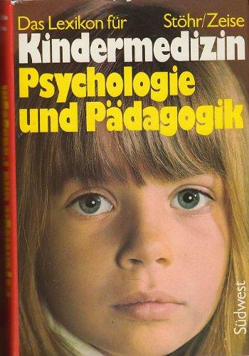 Das Lexikon für Kindermedizin, Psychologie und Pädagogik. von u. Werner Zeise