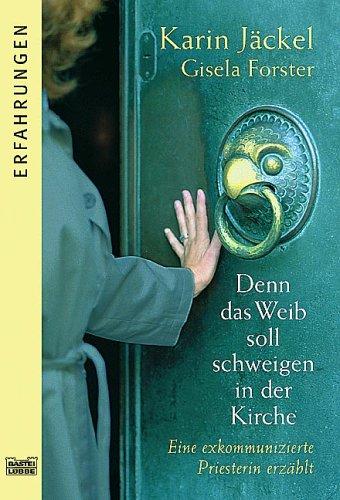 Denn das Weib soll schweigen in der Kirche : eine exkommunizierte Priesterin erzählt. Gisela Forster / Bastei-Lübbe-Taschenbuch ; Bd. 61552 : Erfahrungen Orig.-Ausg., 1. Aufl.