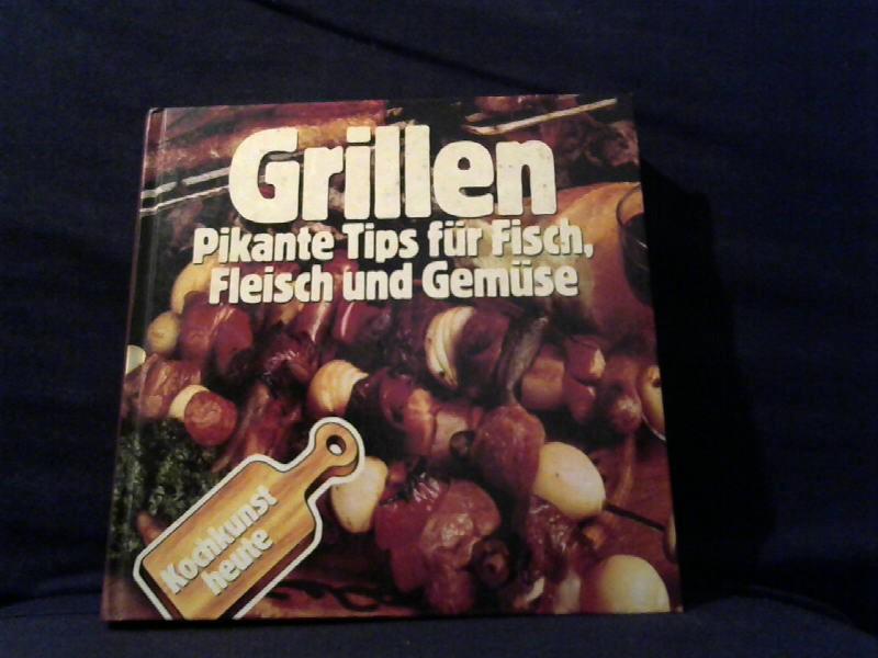 Grillen. Pikante Tips für Fisch, Fleisch und Gemüse.