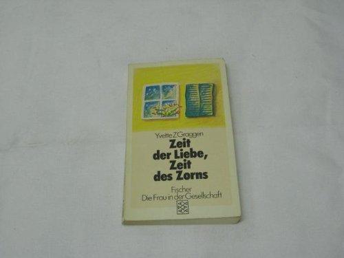 Zeit der Liebe, Zeit des Zorns. Aus d. Franz. von Hedi Wyss / Fischer ; 3757 : Die Frau in der Gesellschaft Ungekürzte Ausg., 9. - 11. Tsd.