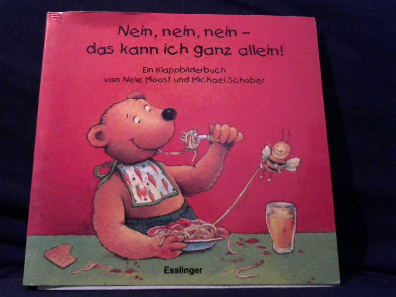 Nein, nein, nein - das kann ich ganz allein! : ein Klappbilderbuch von Nele Moost und Michael Schober