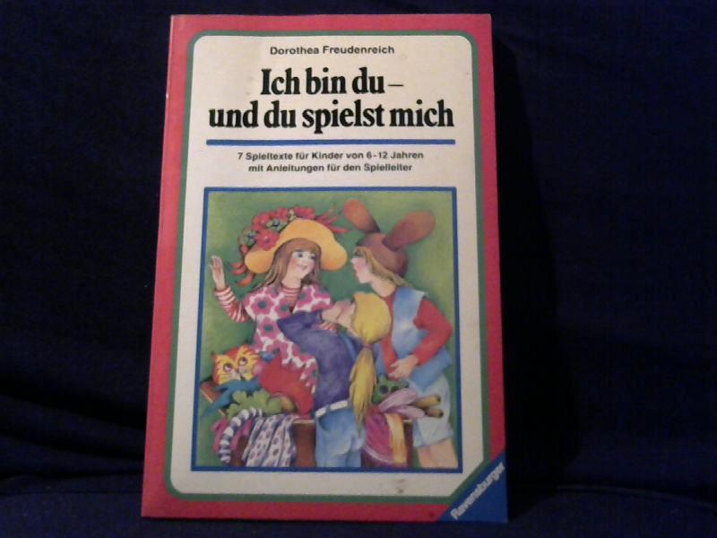 Ich bin du - und du spielst mich. Dorothea Freudenreich. Mit Geschichten von Roswitha Fröhlich ... u. Beitr. von Inge Wenzel