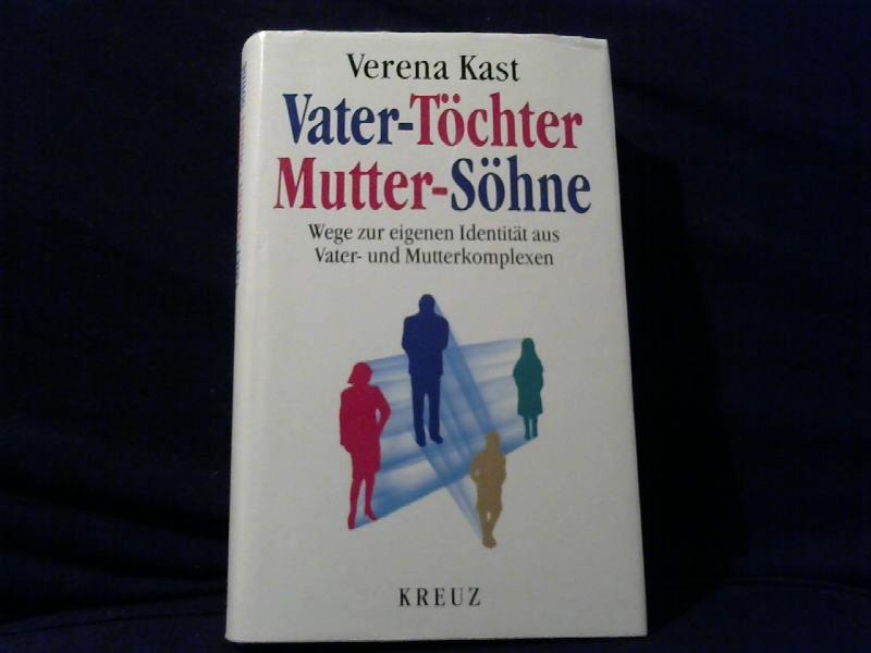 Vater - Töchter, Mutter - Söhne : Wege zur eigenen Identität aus Vater- und Mutterkomplexen. 3. Aufl.