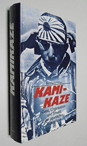 Kamikaze : Geist, Organisatioon u. Einsatz d. japan. Todespiloten. Bernhard Millot. [Aus d. Franz. übertr. von Reinhard Federmann u. Arthur Hradeczky]