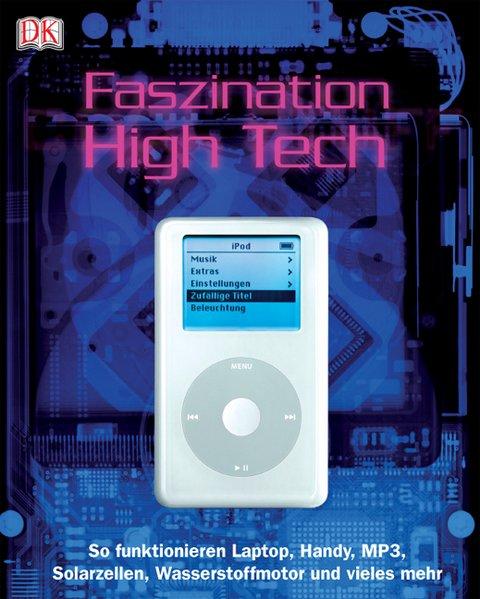 Woodford, Chris: Faszination High Tech So funktionieren Laptop, Handy, MP3, Solarzellen, Wasserstoffmotor und vieles mehr