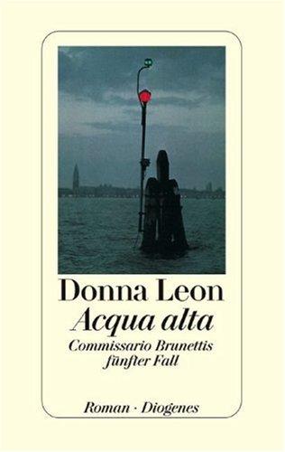 Leon, Donna: Acqua alta : Commissario Brunettis fünfter Fall ; Roman. Aus dem Amerikan. von Monika Elwenspoek