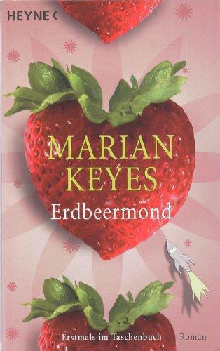 Keyes, Marian: Erdbeermond : Roman. Aus dem Engl. von Susanne Höbel Vollst. dt. Taschenbuchausg., 2. Aufl.
